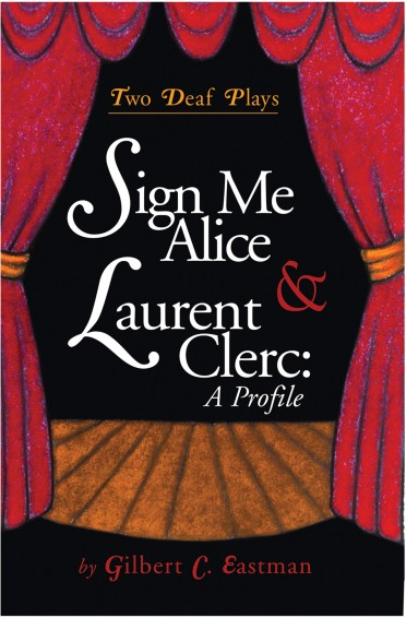 Sign Me Alice & Laurent Clerc: A Profile - Two Deaf Plays