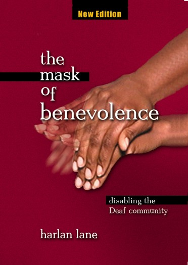 The Mask of Benevolence: Disabling the Deaf Community